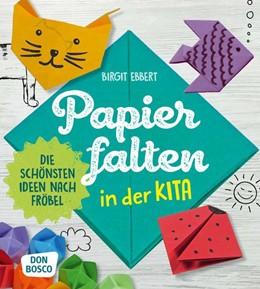 Abbildung von Ebbert   Papier falten in der Kita   2019   Die schönsten Ideen nach Fröbe...