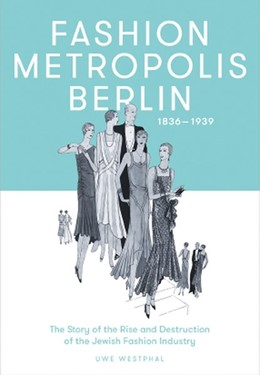 Abbildung von Westphal | Fashion Metropolis Berlin 1836 - 1939 | 2019 | The Story of the Rise and Dest...