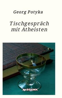 Abbildung von Potyka | Tischgespräch mit Atheisten | 2018