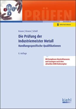 Abbildung von Krause / Schroll | Die Prüfung der Industriemeister Metall | 8., aktualisierte Auflage. Online-Buch inklusive. | 2019 | Handlungsspezifische Qualifika...