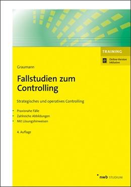 Abbildung von Graumann | Fallstudien zum Controlling | 4., vollständig überarbeitete und erweiterte Auflage. Online-Version inklusive. | 2019 | Strategisches und operatives C...