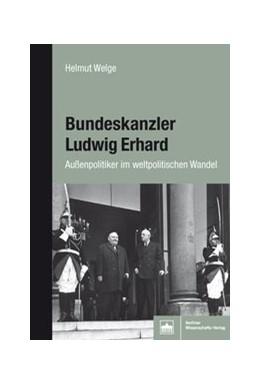 Abbildung von Welge   Bundeskanzler Ludwig Erhard   1. Auflage   2018   beck-shop.de