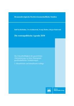 Abbildung von Kreikebohm / Kolakowski / Reiber | Die rentenpolitische Agenda 2030 | 2018 | Die Zukunftsfähigkeit der gese...