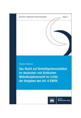 Abbildung von Manzel | Das Recht auf Verteidigerkonsultation im deutschen und türkischen Wehrdisziplinarrecht im Lichte der Vorgaben des Art. 6 EMRK | 2018 | 11