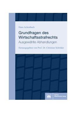 Abbildung von Achenbach / Schröder | Grundfragen des Wirtschaftsstrafrechts | 2018 | Ausgewählte Abhandlungen