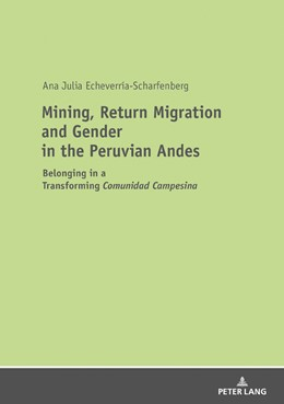 Abbildung von Echeverría-Scharfenberg | Mining, Return Migration and Gender in the Peruvian Andes | 1. Auflage | 2018 | beck-shop.de