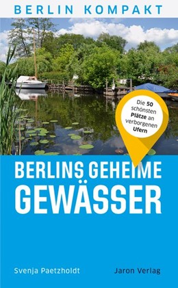 Abbildung von Paetzholdt | Berlins geheime Gewässer | 1. Auflage | 2019 | beck-shop.de