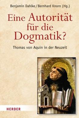 Abbildung von Dahlke / Knorn | Eine Autorität für die Dogmatik? Thomas von Aquin in der Neuzeit | 1. Auflage | 2018 | beck-shop.de