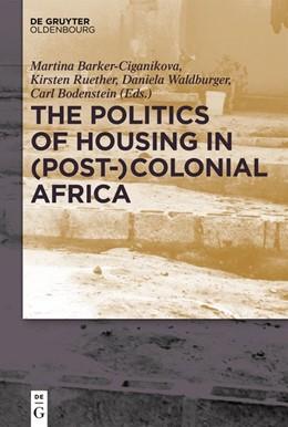 Abbildung von Rüther / Barker-Ciganikova | The Politics of Housing in (Post-)Colonial Africa | 1. Auflage | 2020 | beck-shop.de