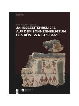 Abbildung von Seyfried | Jahreszeitenreliefs aus dem Sonnenheiligtum des Königs Ne-User-Re | 1. Auflage | 2019 | beck-shop.de