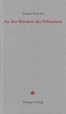 Abbildung von Rancière   An den Rändern des Politischen   1. Auflage   2019   beck-shop.de