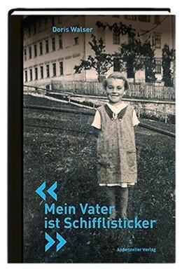 Abbildung von Walser   Mein Vater ist Schifflisticker   1. Auflage   2019   beck-shop.de