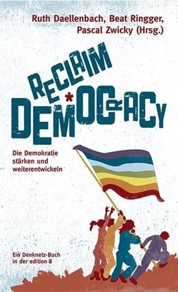 Abbildung von Daellenbach / Ringger | Reclaim Democracy | 1. Auflage | 2019 | beck-shop.de