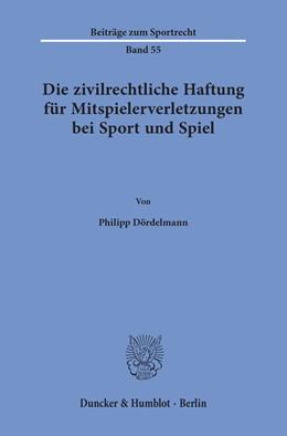 Abbildung von Dördelmann | Die zivilrechtliche Haftung für Mitspielerverletzungen bei Sport und Spiel | 1. Auflage | 2018