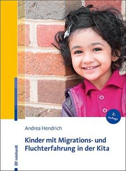 Abbildung von Hendrich | Kinder mit Migrations- und Fluchterfahrung in der Kita | 2. Auflage | 2019 | beck-shop.de