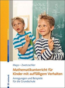 Abbildung von Mays / Zwetzschler | Mathematikunterricht für Kinder mit auffälligem Verhalten | 2019 | Anregungen und Beispiele für d...