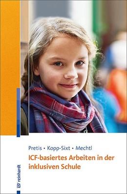 Abbildung von Pretis / Kopp-Sixt / Mechtl | ICF-basiertes Arbeiten in der inklusiven Schule | 2019