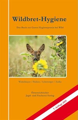 Abbildung von Winkelmayer / Paulsen / Lebersorger   Wildbret-Hygiene   aktualisierte Auflage   2019   Das Buch zu guten Hygienepraxi...