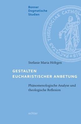 Abbildung von Höltgen | Gestalten eucharistischer Anbetung | 2019 | Phänomenologische Analyse und ...