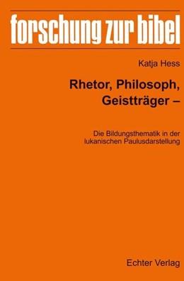 Abbildung von Hess | Rhetor, Philosoph, Geistträger - Die Bildungsthematik in der lukanischen Paulusdarstellung | 1. Auflage | 2019 | beck-shop.de