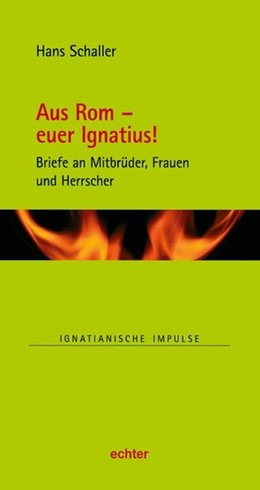Abbildung von Schaller | Aus Rom - euer Ignatius! | 2019 | Briefe an Mitbrüder, Frauen un...