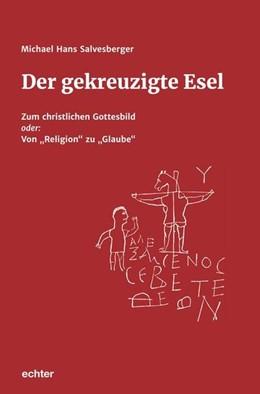 Abbildung von Salvesberger | Der gekreuzigte Esel | 2019 | Zum christlichen Gottesbild Od...