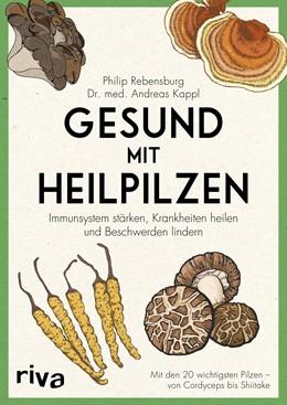 Abbildung von Rebensburg / Kappl   Gesund mit Heilpilzen   1. Auflage   2020   beck-shop.de