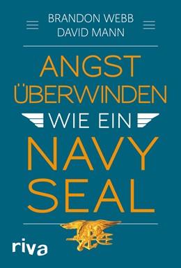 Abbildung von Webb / Mann | Angst überwinden wie ein Navy SEAL | 1. Auflage | 2019 | beck-shop.de