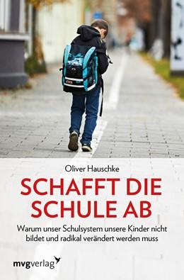 Abbildung von Hauschke | Schafft die Schule ab | 1. Auflage | 2019 | beck-shop.de