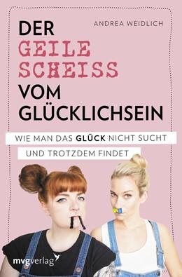 Abbildung von Weidlich | Der geile Scheiß vom Glücklichsein | 1. Auflage | 2019 | beck-shop.de