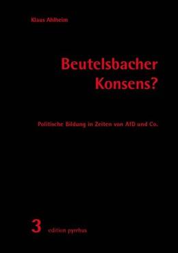 Abbildung von Ahlheim | Beutelsbacher Konsens? | 1. Auflage | 2018 | beck-shop.de