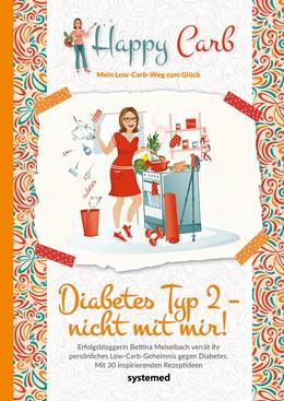 Abbildung von Meiselbach | Happy Carb: Diabetes Typ 2 - nicht mit mir! | 2019 | Erfolgsbloggerin Bettina Meise...