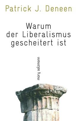 Abbildung von Deneen | Warum der Liberalismus gescheitert ist | 1. Auflage | 2019 | beck-shop.de