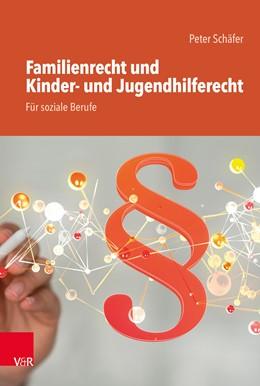 Abbildung von Schäfer | Familienrecht und Kinder- und Jugendhilferecht. Für soziale Berufe | 2021 | Grundlagen und exemplarische V...