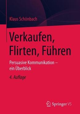 Abbildung von Schönbach | Verkaufen, Flirten, Führen | 4., akt. und wesentl. überarbeitete Aufl. 2019 | 2019 | Persuasive Kommunikation - ein...