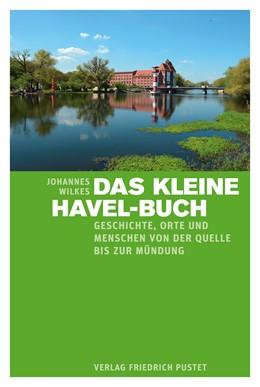 Abbildung von Wilkes | Das kleine Havel-Buch | 1. Auflage | 2019 | Geschichte, Orte und Menschen ...