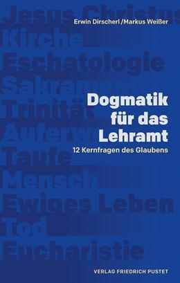 Abbildung von Dirscherl / Weißer   Dogmatik für das Lehramt   2019   12 Kernfragen des Glaubens