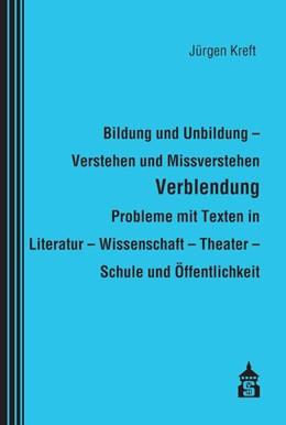 Abbildung von Kreft | Bildung und Unbildung - Verstehen und Missverstehen - Verblendung - Probleme mit Texten in Literatur - Wissenschaft - Theater - Schule und Öffentlichkeit | 1. Auflage | 2019 | beck-shop.de