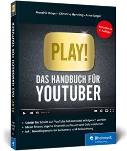 Abbildung von Henning / Unger | Play! | 2. Auflage | 2019 | Das neue Handbuch für YouTuber...