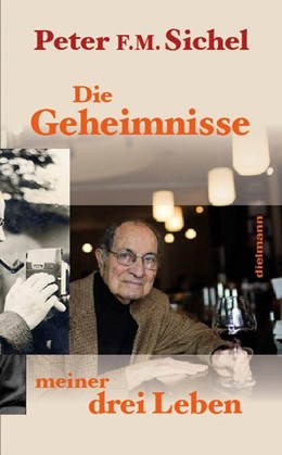Abbildung von Sichel | Peter Sichel: Die Geheimnisse meiner drei Leben | 1. Auflage | 2019 | beck-shop.de