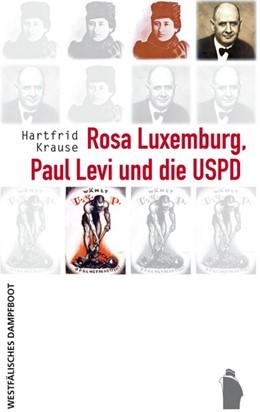Abbildung von Krause   Rosa Luxemburg, Paul Levi und die USPD   1. Auflage   2019   beck-shop.de
