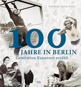 Abbildung von Preuß / Schütt | 100 Jahre in Berlin | 1. Auflage 2020 | 2019 | Generation Kaiserzeit erzählt