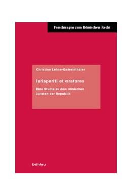 Abbildung von Lehne-Gstreinthaler   Iurisperiti et oratores   1. Auflage   2019   Eine Studie zu den römischen J...   Band 060