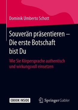 Abbildung von Schott | Souverän präsentieren - Die erste Botschaft bist Du | 2019 | Wie Sie Körpersprache authenti...