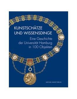 Abbildung von Wenderholm / Posselt-Kuhli | Kunstschätze und Wissensdinge | 2019 | Eine Geschichte der Universitä...