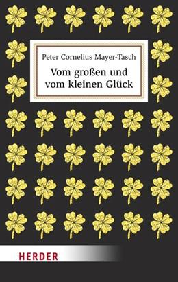 Abbildung von Mayer-Tasch | Vom großen und vom kleinen Glück | 1. Auflage | 2019