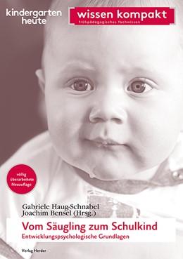 Abbildung von Haug-Schnabel / Bensel | Vom Säugling zum Schulkind - Entwicklungspsychologische Grundlagen | 1. Auflage | 2019 | beck-shop.de