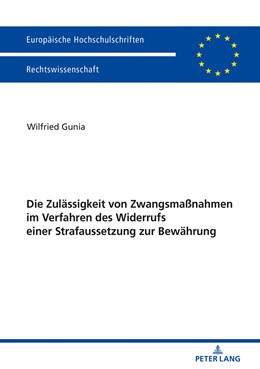 Abbildung von Gunia   Die Zulässigkeit von Zwangsmaßnahmen im Verfahren des Widerrufs einer Strafaussetzung zur Bewährung   1. Auflage   2018   beck-shop.de