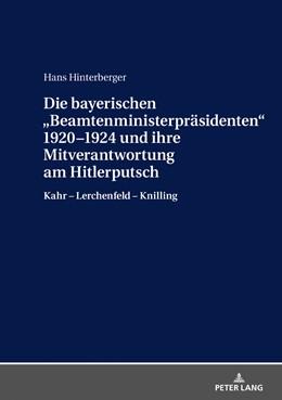 Abbildung von Hinterberger | Die bayerischen «Beamtenministerpräsidenten» 1920-1924 und ihre Mitverantwortung am Hitlerputsch | 2018 | Kahr - Lerchenfeld - Knilling