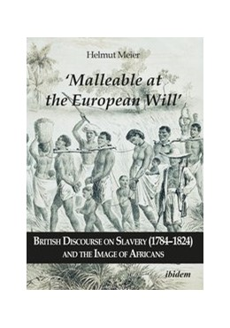 Abbildung von Meier | 'Malleable at the European Will': British Discourse on Slavery (1784-1824) and the Image of Africans | Auflage | 2019